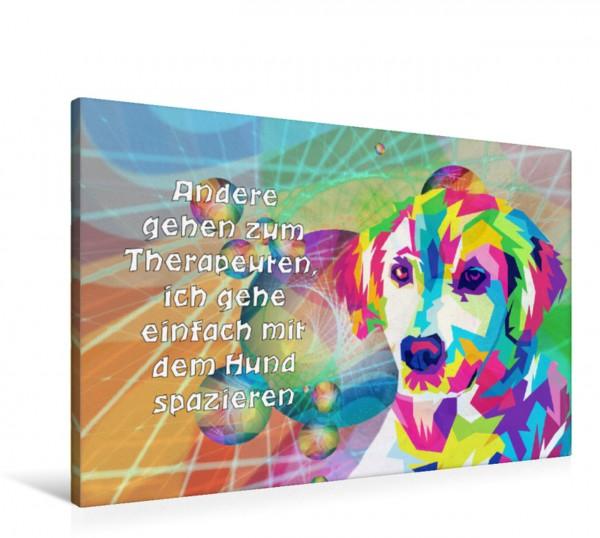 Wandbild Andere gehen zum Therapeuten... Da freut der Hund sich Da freut der Hund sich