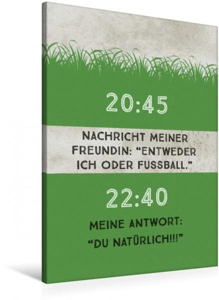 Wandbild Nachricht meiner Freundin: Entweder Ich, oder Fussball. Meine Antwort: Du natürlich! Ein Motiv aus dem Kalender: Ich mag Fußball… und vielleicht drei Leute. Sprüche und Weisheiten vom Spielfe